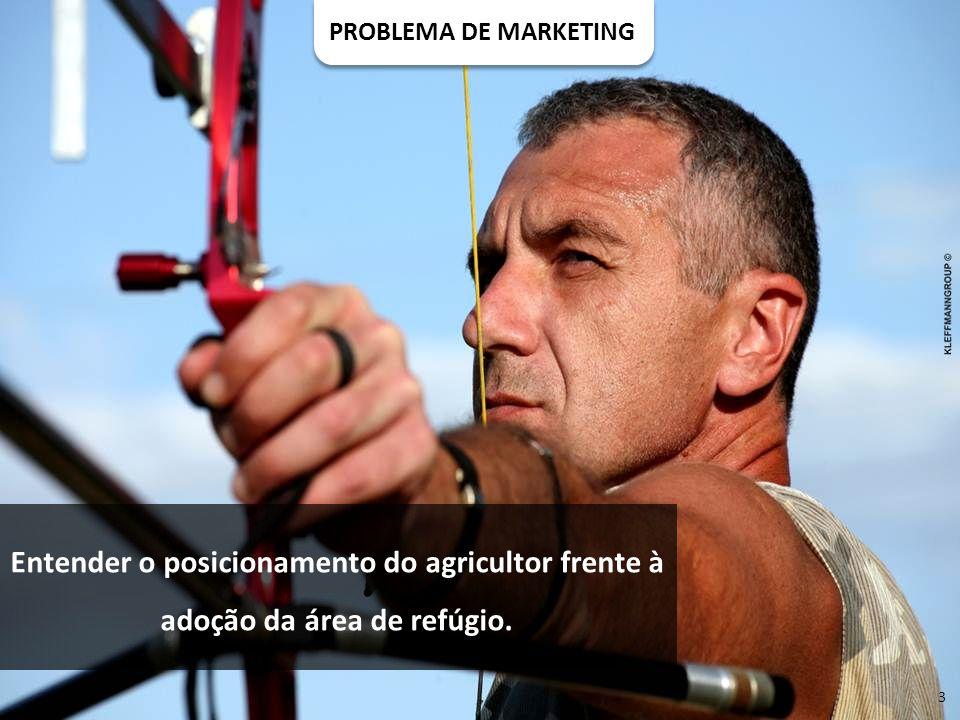 PROBLEMA DE MARKETING Entender o posicionamento do agricultor frente à adoção da área de refúgio. 3
