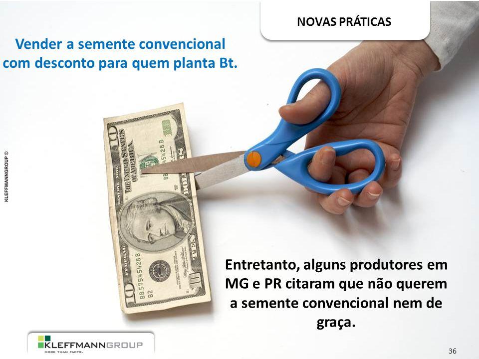 NOVAS PRÁTICAS Vender a semente convencional com desconto para quem planta Bt.