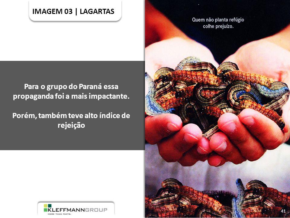 IMAGEM 03 | LAGARTAS 41 Para o grupo do Paraná essa propaganda foi a mais impactante.