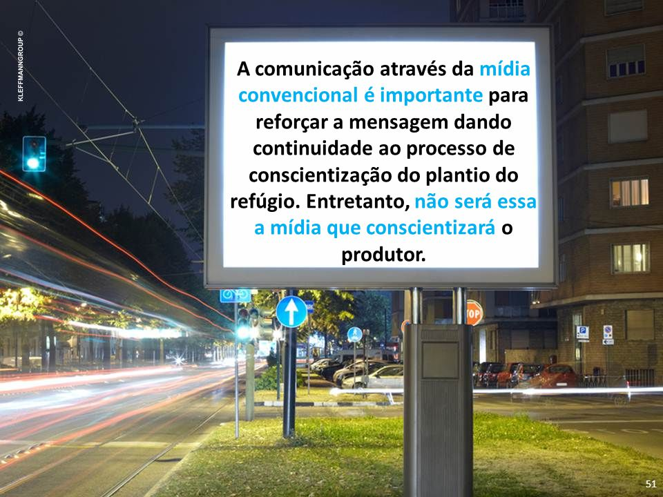51 A comunicação através da mídia convencional é importante para reforçar a mensagem dando continuidade ao processo de conscientização do plantio do refúgio.