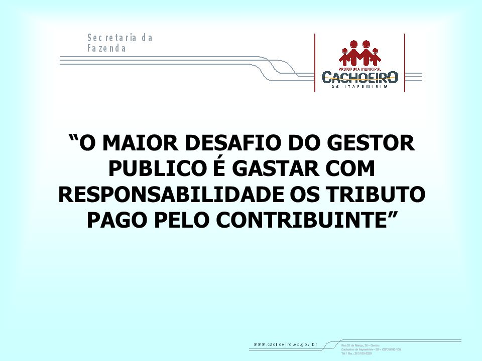 O MAIOR DESAFIO DO GESTOR PUBLICO É GASTAR COM RESPONSABILIDADE OS TRIBUTO PAGO PELO CONTRIBUINTE
