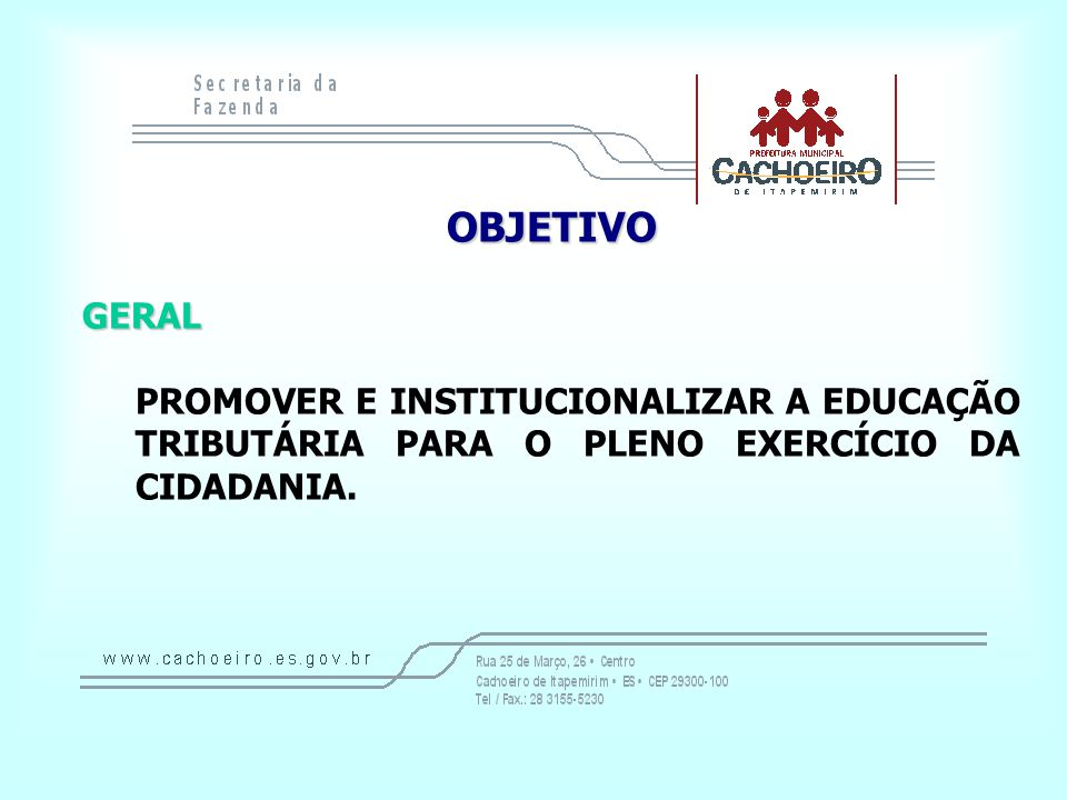 OBJETIVOGERAL PROMOVER E INSTITUCIONALIZAR A EDUCAÇÃO TRIBUTÁRIA PARA O PLENO EXERCÍCIO DA CIDADANIA.