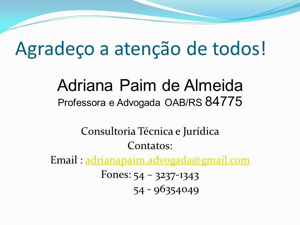 Agradeço a atenção de todos! Adriana Paim de Almeida Professora e Advogada OAB/RS 84775 Consultoria Técnica e Jurídica Contatos: Email : adrianapaim.a