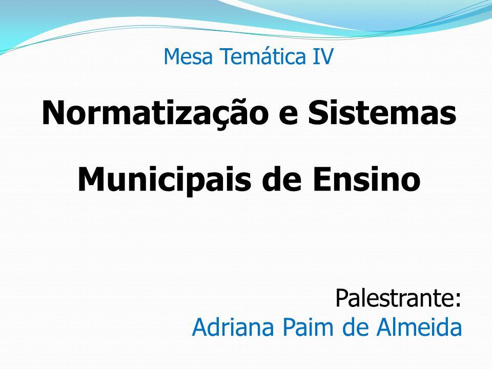 Sistema Municipal de Ensino Função Normativa Essa função é restrita aos órgãos normativos dos sistemas de ensino, pois, de acordo com a LDB (art.