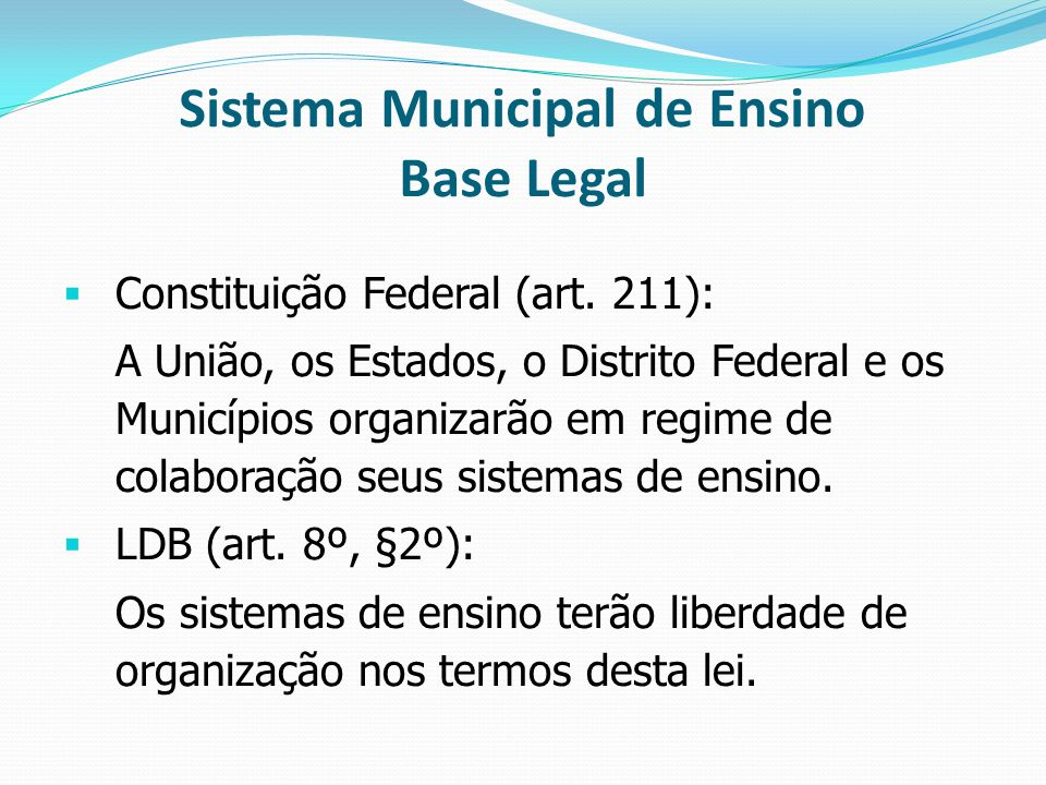 Sistema Municipal de Ensino Base Legal  Constituição Federal (art.