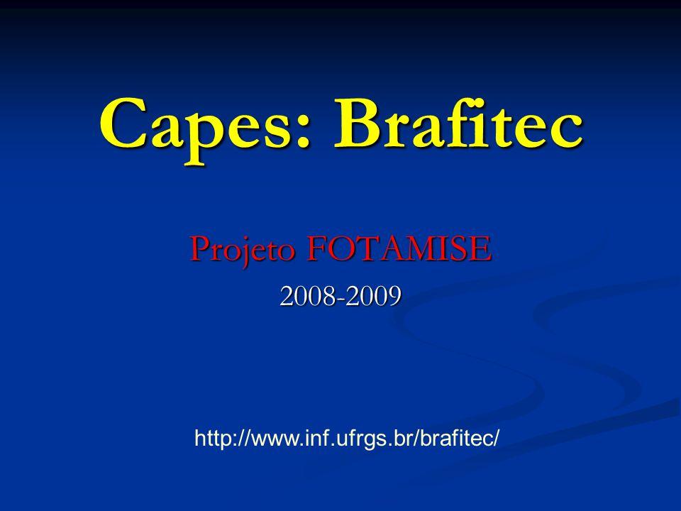 Capes: Brafitec Projeto FOTAMISE 2008-2009 http://www.inf.ufrgs.br/brafitec/