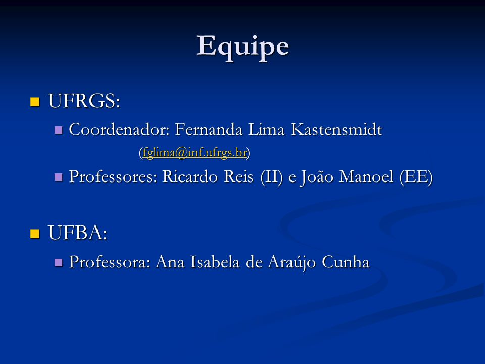 Equipe UFRGS: UFRGS: Coordenador: Fernanda Lima Kastensmidt Coordenador: Fernanda Lima Kastensmidt (fglima@inf.ufrgs.br) fglima@inf.ufrgs.br Professores: Ricardo Reis (II) e João Manoel (EE) Professores: Ricardo Reis (II) e João Manoel (EE) UFBA: UFBA: Professora: Ana Isabela de Araújo Cunha Professora: Ana Isabela de Araújo Cunha