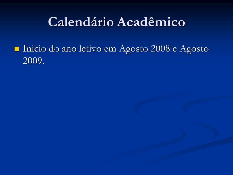 Calendário Acadêmico Inicio do ano letivo em Agosto 2008 e Agosto 2009.