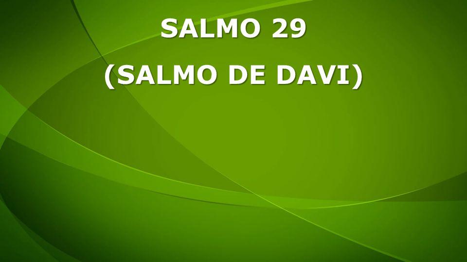 SALMO 29 (SALMO DE DAVI)