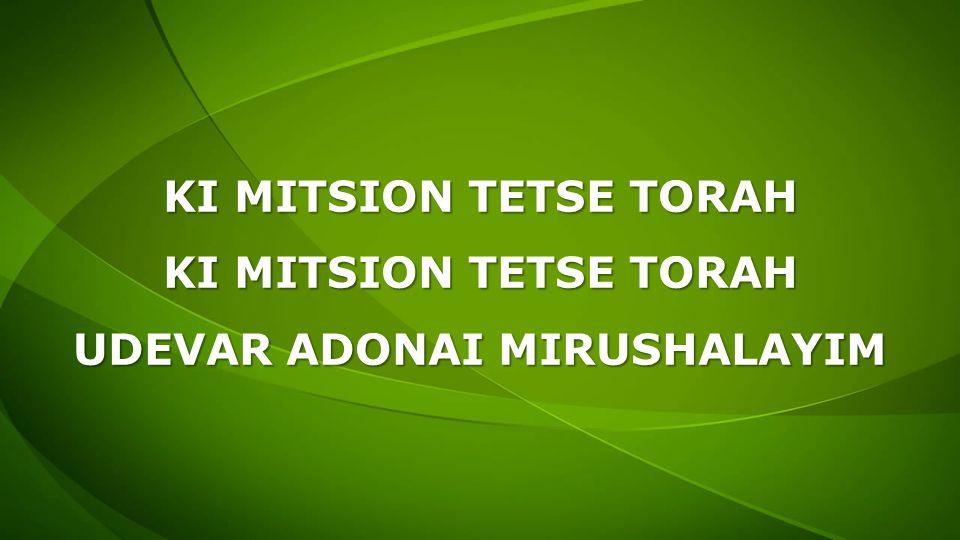 KI MITSION TETSE TORAH UDEVAR ADONAI MIRUSHALAYIM