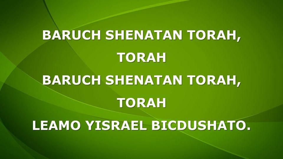 BARUCH SHENATAN TORAH, TORAH TORAH LEAMO YISRAEL BICDUSHATO.