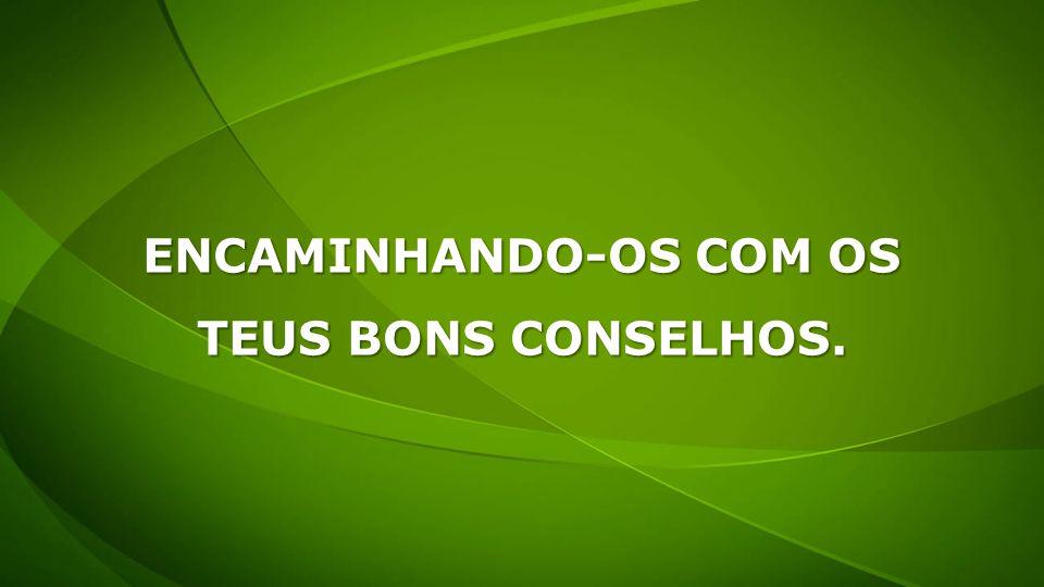 ENCAMINHANDO-OS COM OS TEUS BONS CONSELHOS.