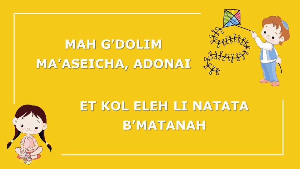 MA'ASEICHA, ADONAI ET KOL ELEH LI NATATA B'MATANAH