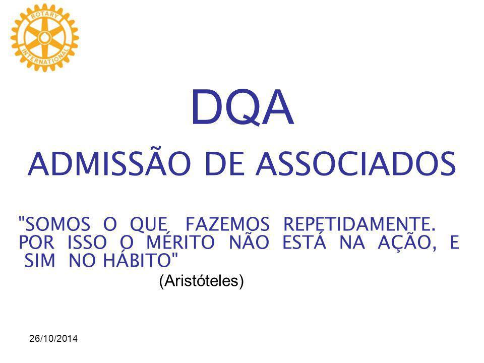 26/10/2014 DQA ADMISSÃO DE ASSOCIADOS SOMOS O QUE FAZEMOS REPETIDAMENTE.