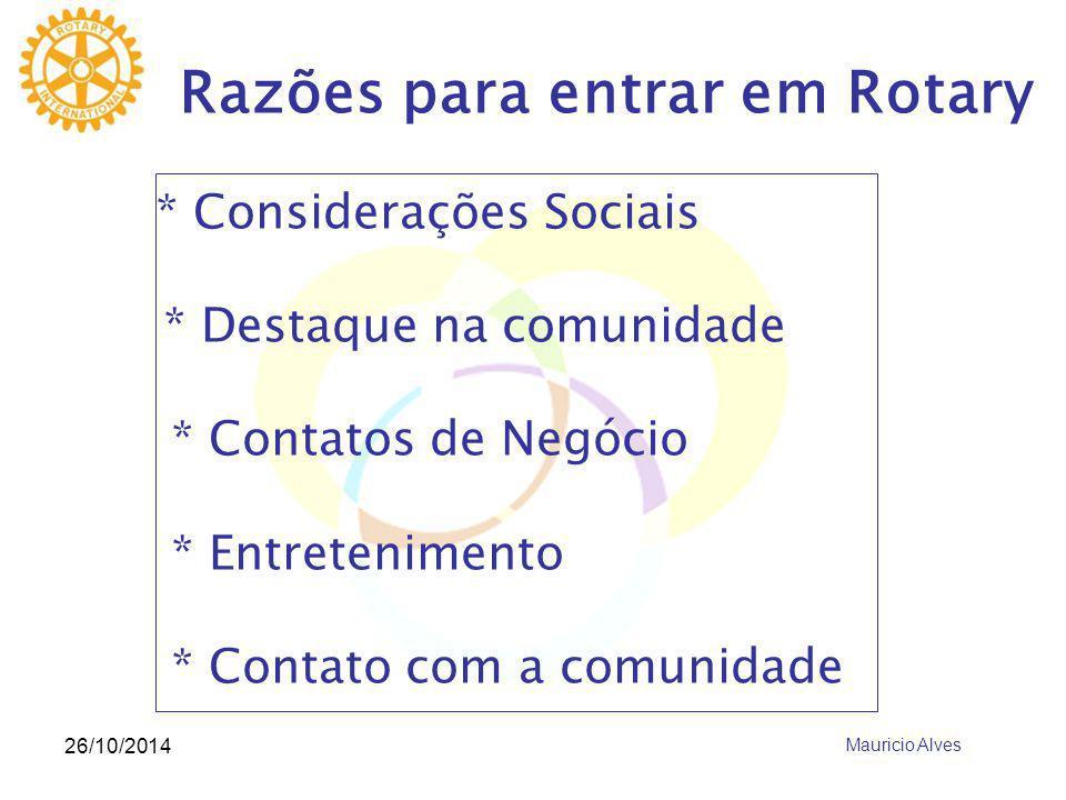 26/10/2014 Razões para entrar em Rotary * Considerações Sociais * Destaque na comunidade * Contatos de Negócio * Entretenimento * Contato com a comunidade Mauricio Alves