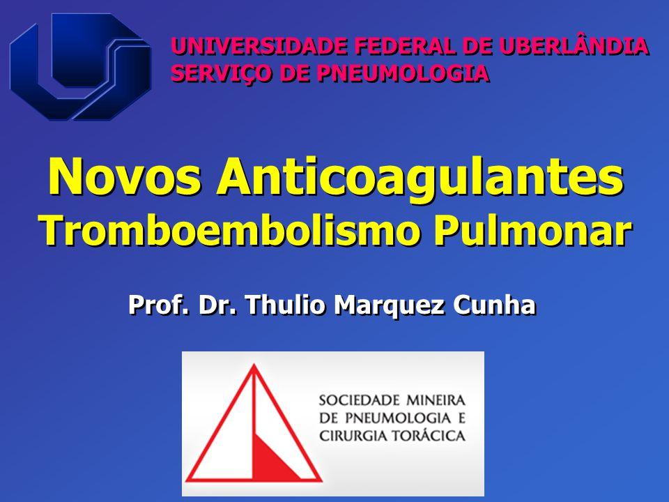 Novos Anticoagulantes Tromboembolismo Pulmonar UNIVERSIDADE FEDERAL DE UBERLÂNDIA SERVIÇO DE PNEUMOLOGIA UNIVERSIDADE FEDERAL DE UBERLÂNDIA SERVIÇO DE