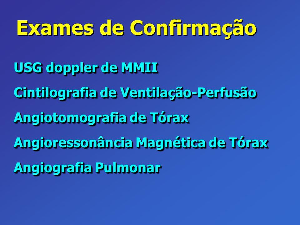 Exames de Confirmação USG doppler de MMII Cintilografia de Ventilação-Perfusão Angiotomografia de Tórax Angioressonância Magnética de Tórax Angiografi