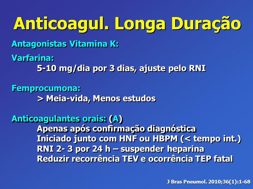 Anticoagul. Longa Duração Antagonistas Vitamina K: Varfarina: 5-10 mg/dia por 3 dias, ajuste pelo RNI Femprocumona: > Meia-vida, Menos estudos Anticoa