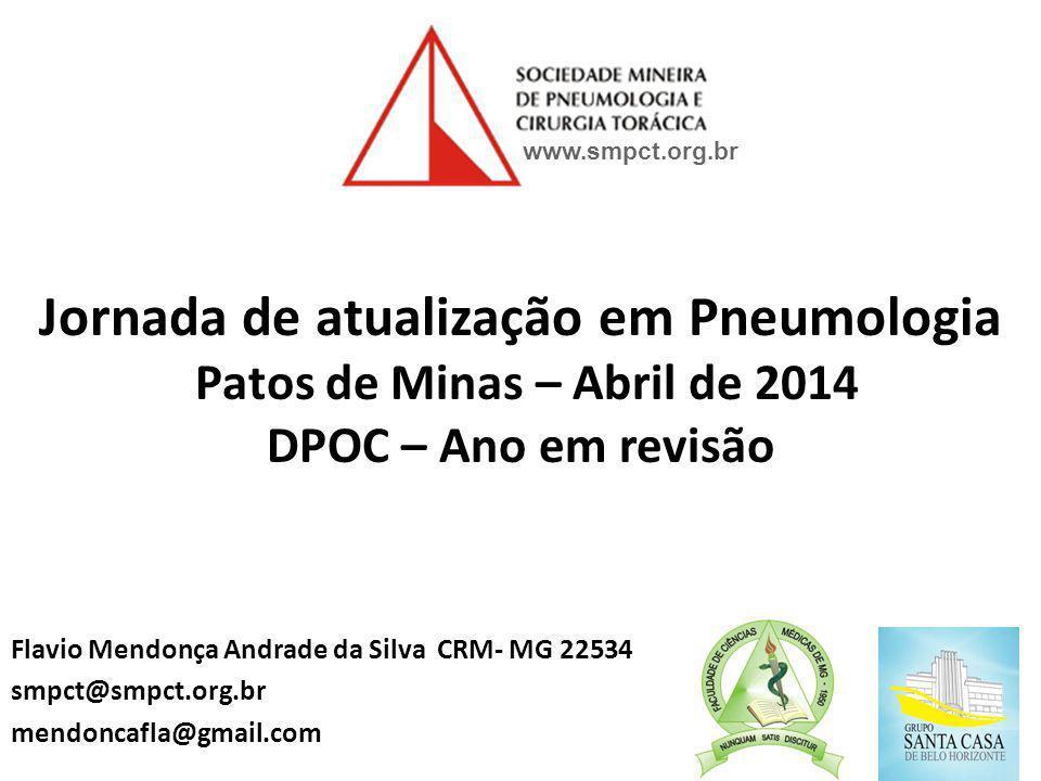 Jornada de atualização em Pneumologia Patos de Minas – Abril de 2014 DPOC – Ano em revisão Flavio Mendonça Andrade da Silva CRM- MG 22534 smpct@smpct.