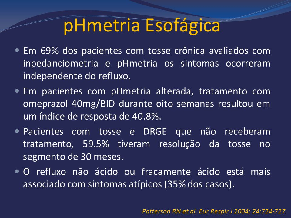 pHmetria Esofágica Em 69% dos pacientes com tosse crônica avaliados com inpedanciometria e pHmetria os sintomas ocorreram independente do refluxo. Em