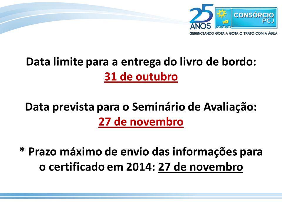 Data limite para a entrega do livro de bordo: 31 de outubro Data prevista para o Seminário de Avaliação: 27 de novembro * Prazo máximo de envio das in