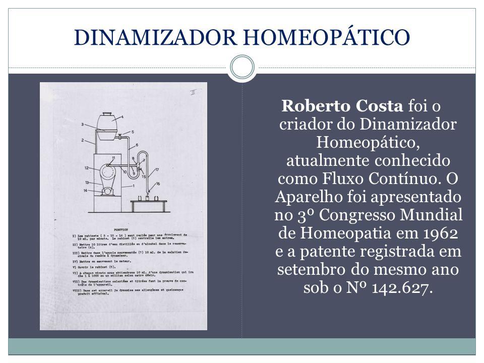 DINAMIZADOR HOMEOPÁTICO Roberto Costa foi o criador do Dinamizador Homeopático, atualmente conhecido como Fluxo Contínuo. O Aparelho foi apresentado n