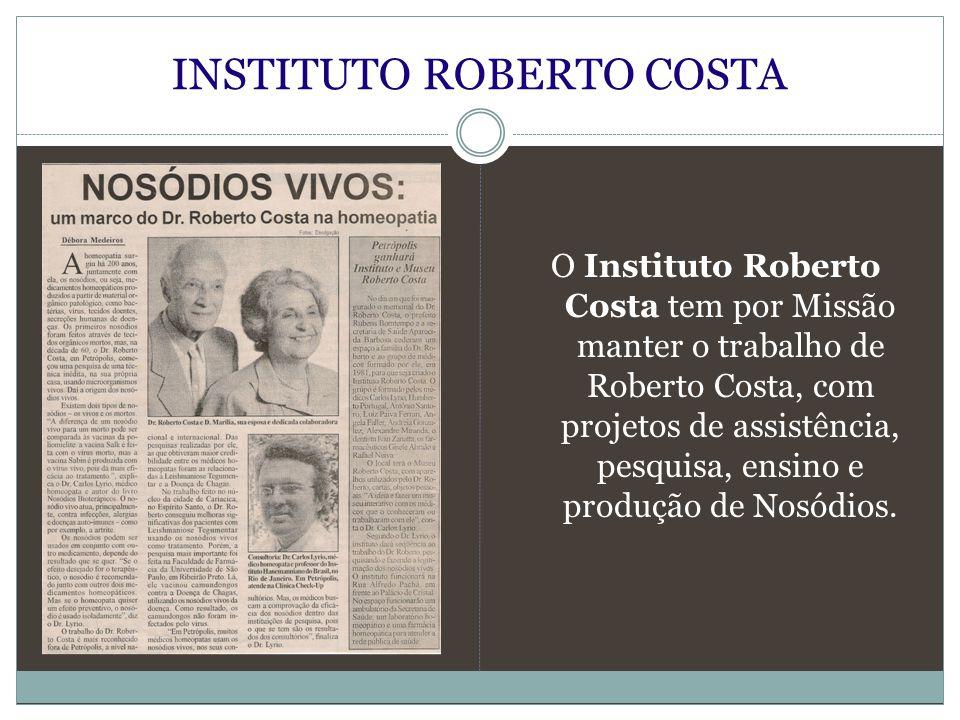 INSTITUTO ROBERTO COSTA O Instituto Roberto Costa tem por Missão manter o trabalho de Roberto Costa, com projetos de assistência, pesquisa, ensino e p