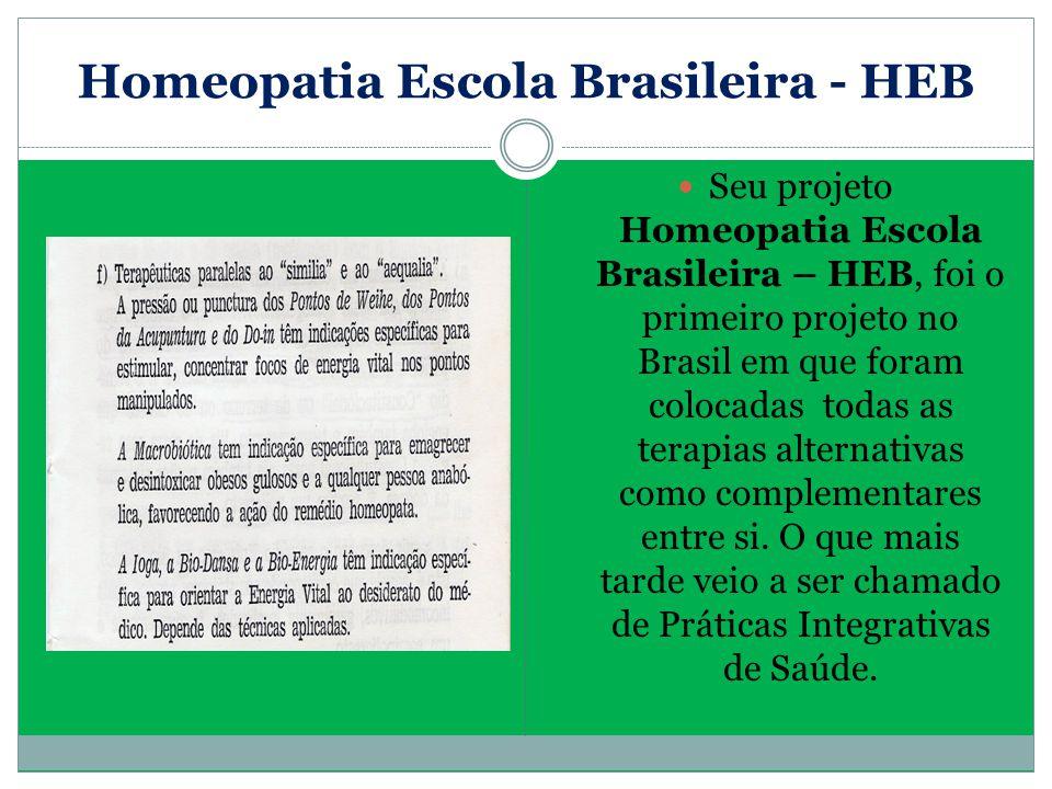 Homeopatia Escola Brasileira - HEB Seu projeto Homeopatia Escola Brasileira – HEB, foi o primeiro projeto no Brasil em que foram colocadas todas as te