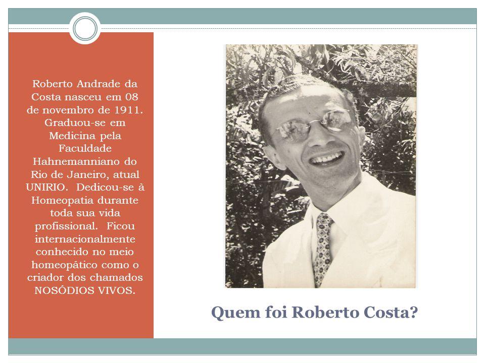 Quem foi Roberto Costa? Roberto Andrade da Costa nasceu em 08 de novembro de 1911. Graduou-se em Medicina pela Faculdade Hahnemanniano do Rio de Janei