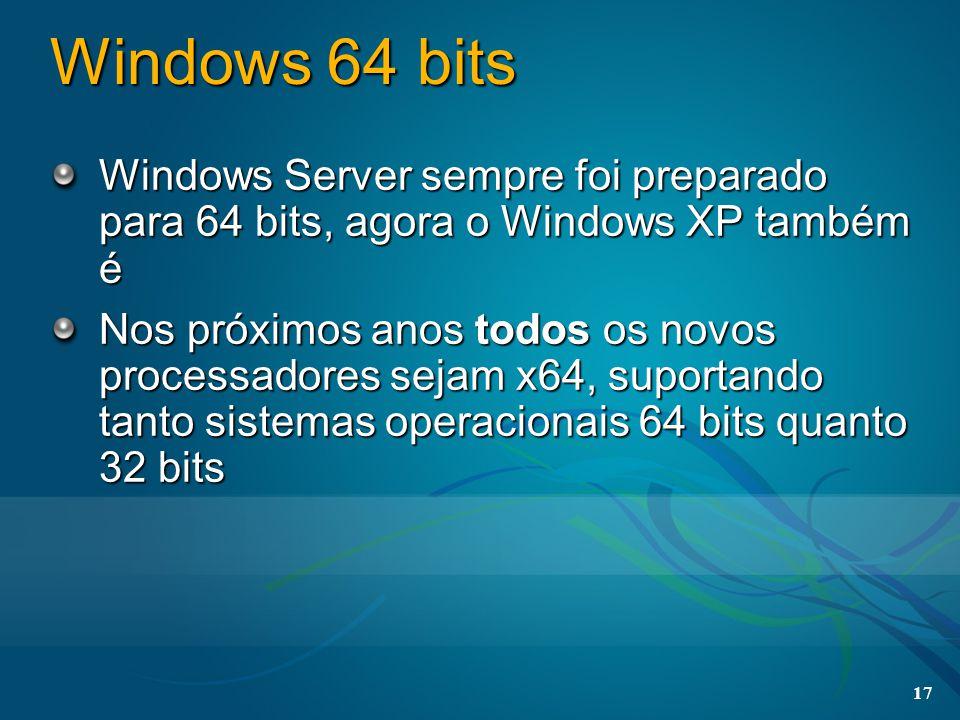 17 Windows 64 bits Windows Server sempre foi preparado para 64 bits, agora o Windows XP também é Nos próximos anos todos os novos processadores sejam