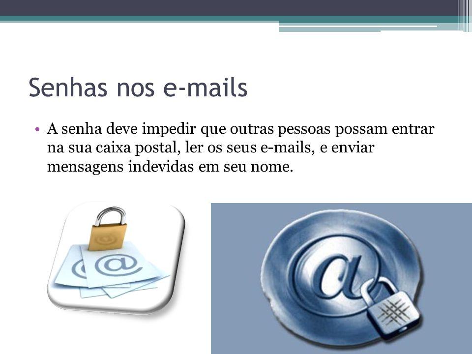Senhas nos e-mails A senha deve impedir que outras pessoas possam entrar na sua caixa postal, ler os seus e-mails, e enviar mensagens indevidas em seu