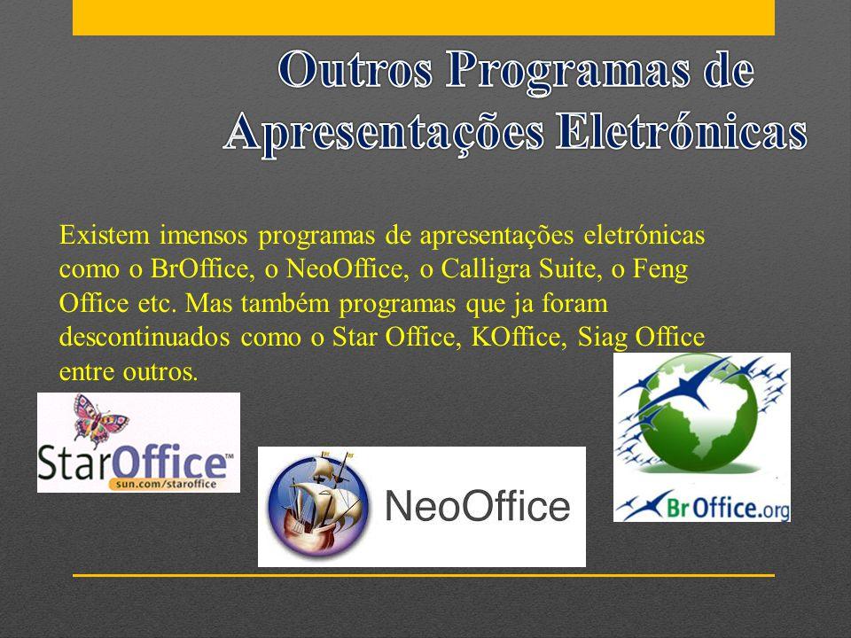 Existem imensos programas de apresentações eletrónicas como o BrOffice, o NeoOffice, o Calligra Suite, o Feng Office etc. Mas também programas que ja