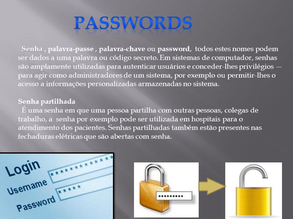 Senha Senha, palavra-passe, palavra-chave ou password, todos estes nomes podem ser dados a uma palavra ou código secreto. Em sistemas de computador, s