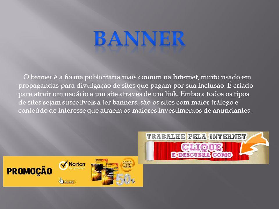 O banner é a forma publicitária mais comum na Internet, muito usado em propagandas para divulgação de sites que pagam por sua inclusão. É criado para
