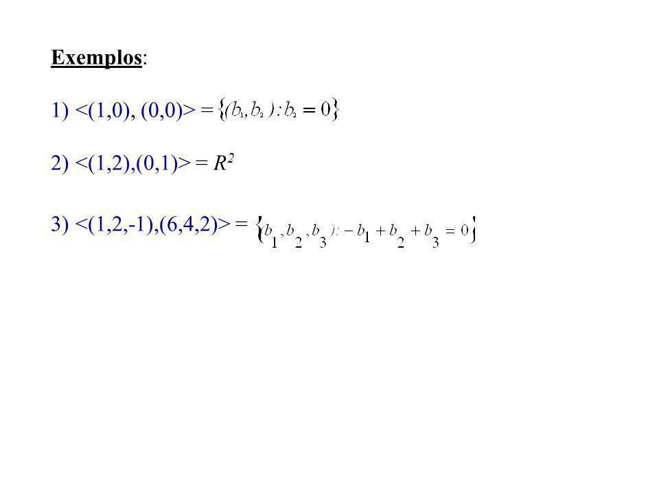 Exemplos: 1) = 2) = R 2 3) =