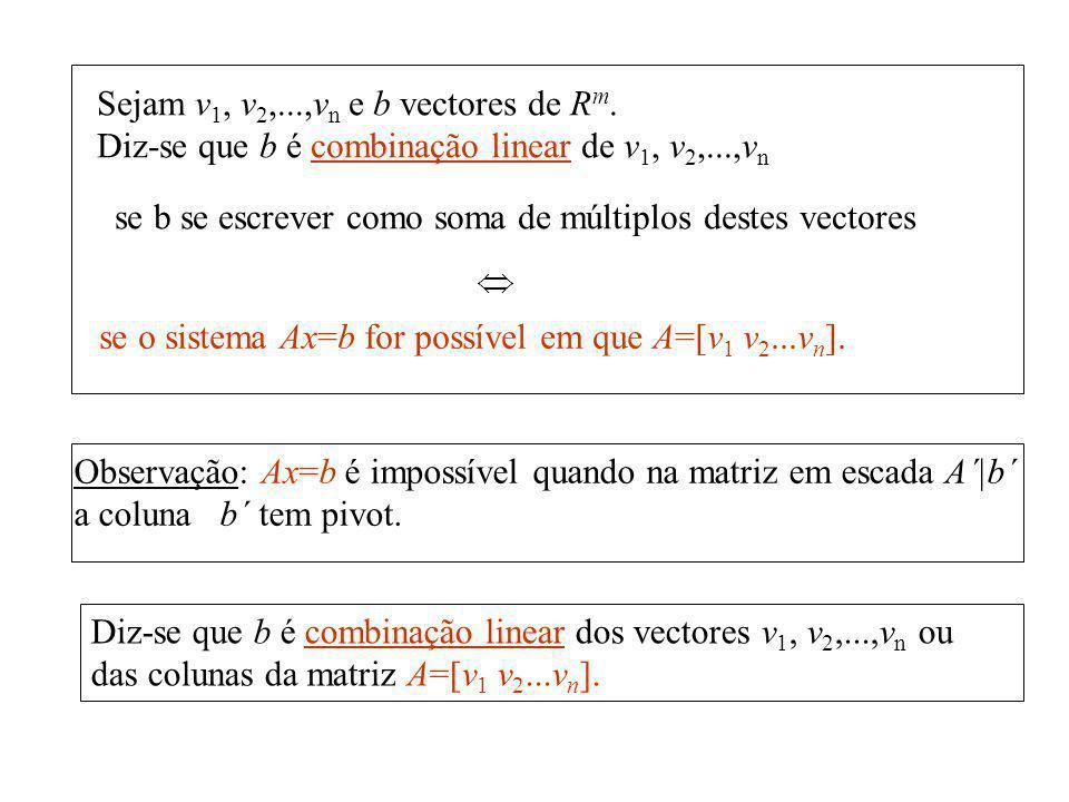 Sejam v 1, v 2,...,v n e b vectores de R m. Diz-se que b é combinação linear de v 1, v 2,...,v n se b se escrever como soma de múltiplos destes vector