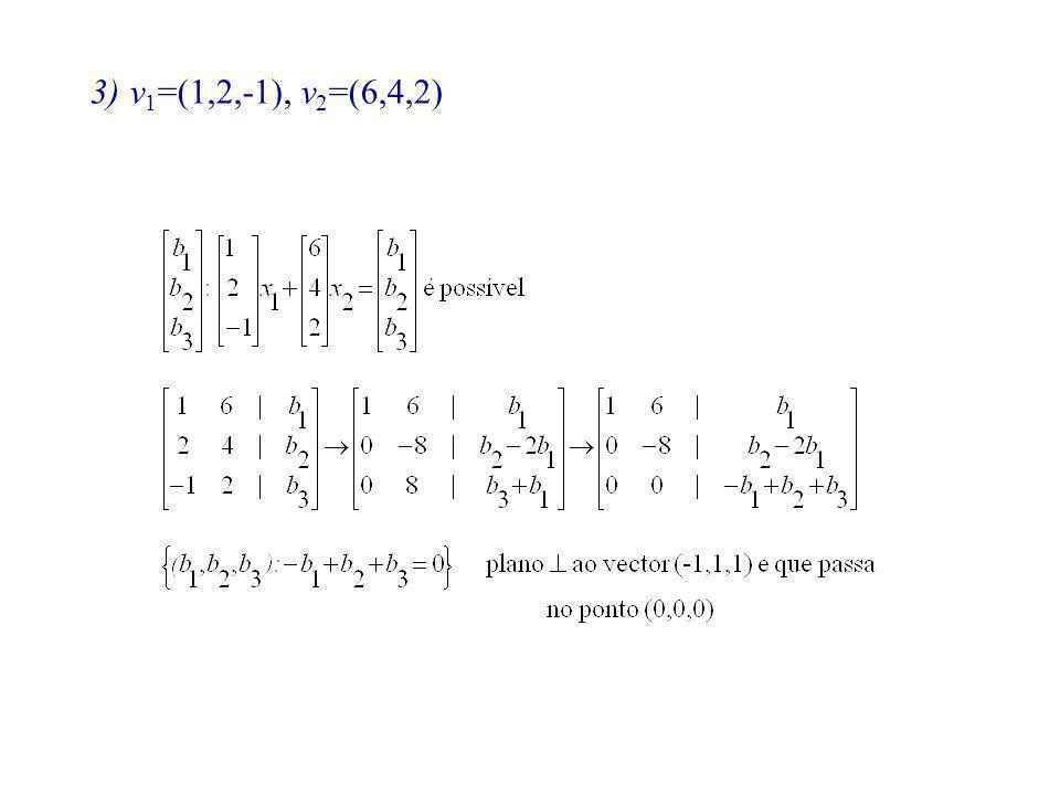 Nota: um conjunto de n vectores de R m com n > m é linearmente dependente.