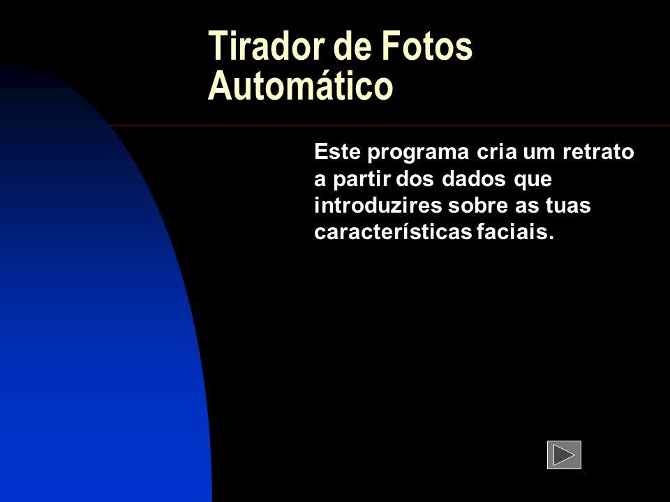 Tirador de Fotos Automático Este programa cria um retrato a partir dos dados que introduzires sobre as tuas características faciais.
