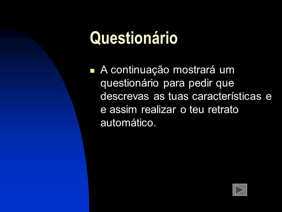 Questionário A continuação mostrará um questionário para pedir que descrevas as tuas características e e assim realizar o teu retrato automático.