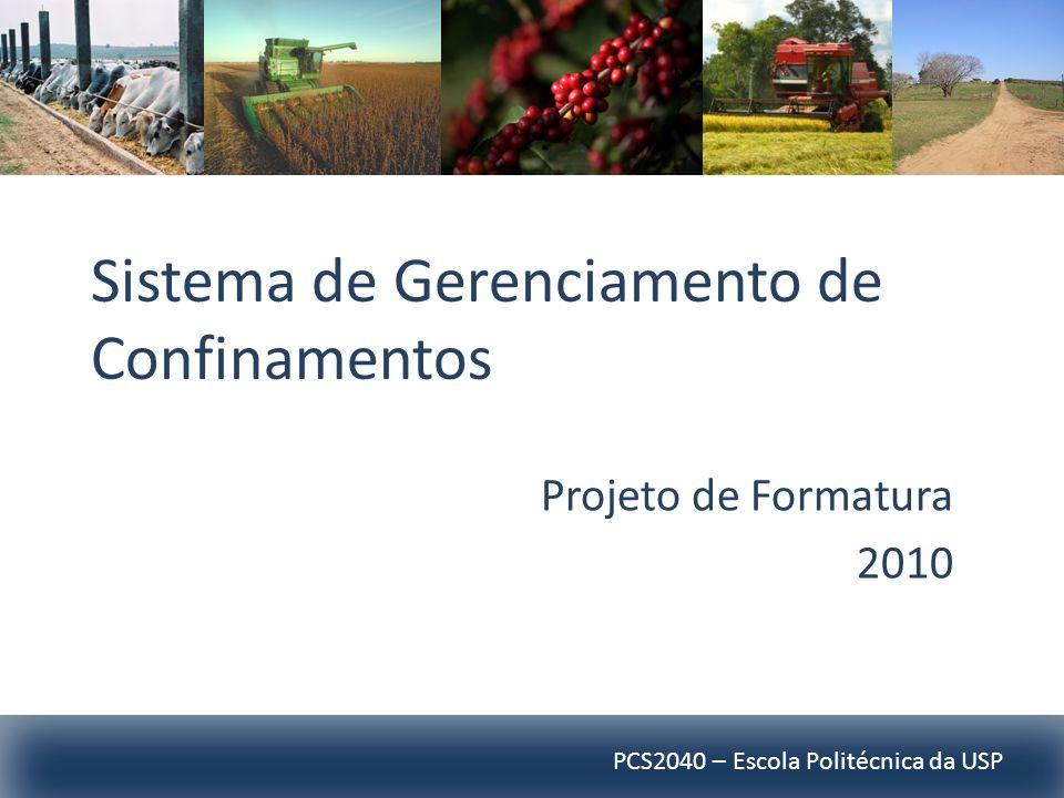 PCS2040 – Escola Politécnica da USP Sistema de Gerenciamento de Confinamentos Projeto de Formatura 2010