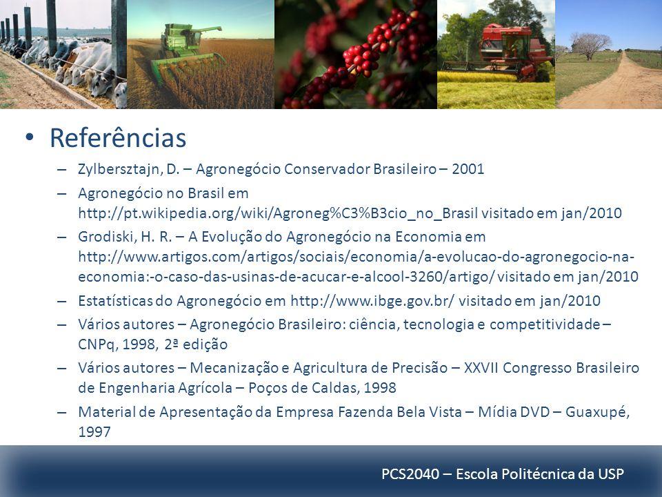 PCS2040 – Escola Politécnica da USP Referências – Zylbersztajn, D. – Agronegócio Conservador Brasileiro – 2001 – Agronegócio no Brasil em http://pt.wi