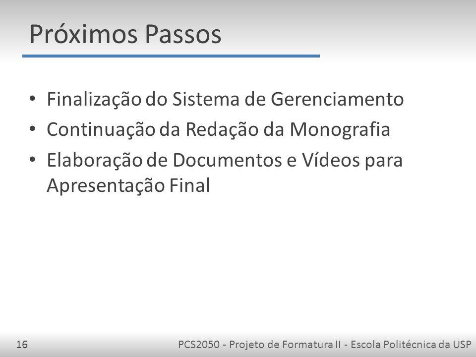 PCS2050 - Projeto de Formatura II - Escola Politécnica da USP16 Próximos Passos Finalização do Sistema de Gerenciamento Continuação da Redação da Monografia Elaboração de Documentos e Vídeos para Apresentação Final