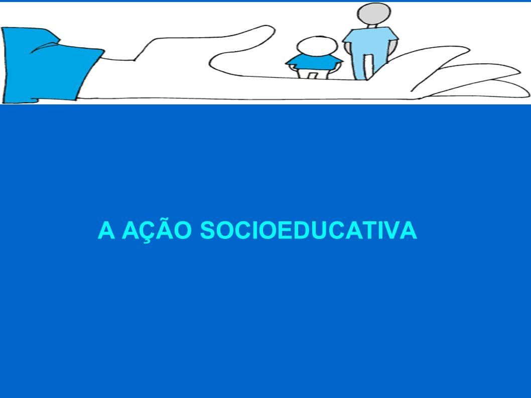 A AÇÃO SOCIOEDUCATIVA