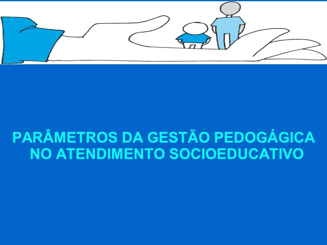 PARÂMETROS DA GESTÃO PEDOGÁGICA NO ATENDIMENTO SOCIOEDUCATIVO