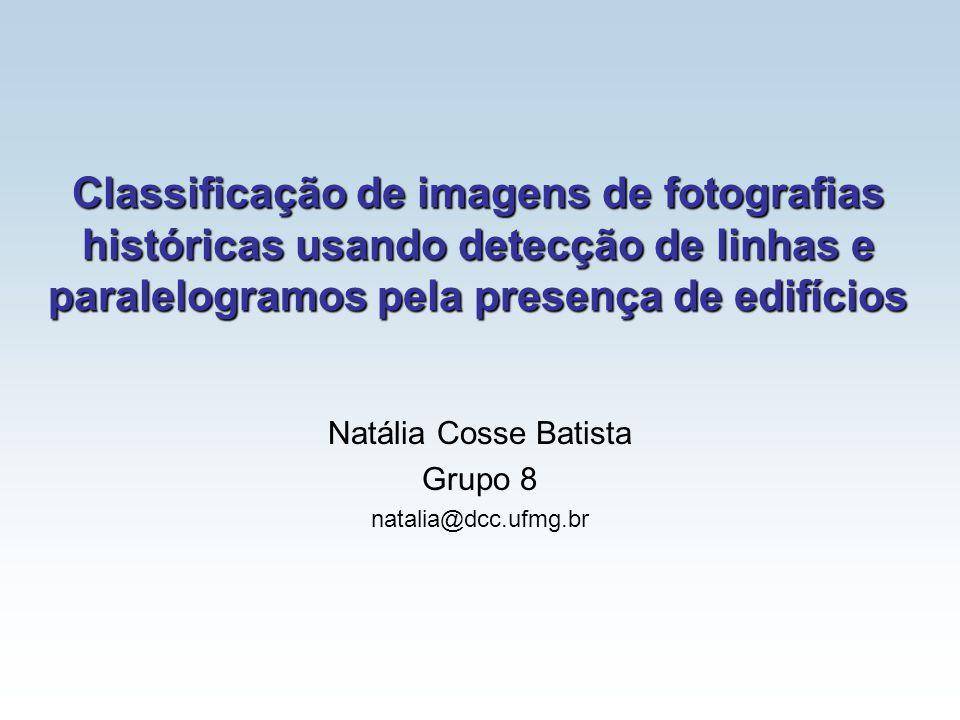 Classificação de imagens de fotografias históricas usando detecção de linhas e paralelogramos pela presença de edifícios Natália Cosse Batista Grupo 8
