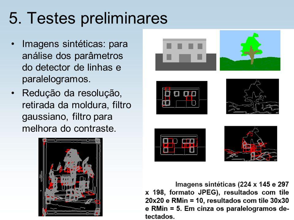 5. Testes preliminares Imagens sintéticas: para análise dos parâmetros do detector de linhas e paralelogramos. Redução da resolução, retirada da moldu