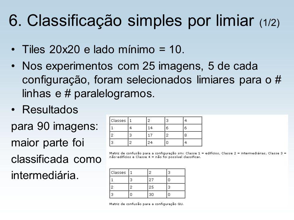 6. Classificação simples por limiar (1/2) Tiles 20x20 e lado mínimo = 10. Nos experimentos com 25 imagens, 5 de cada configuração, foram selecionados