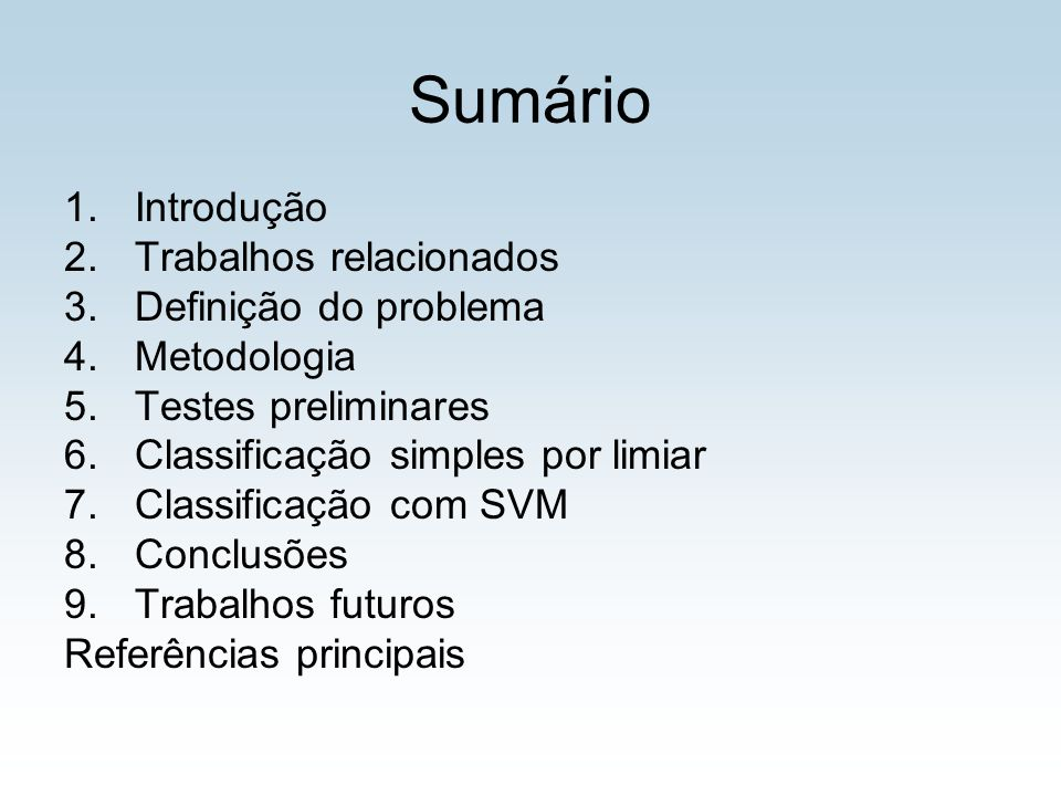 Sumário 1.Introdução 2.Trabalhos relacionados 3.Definição do problema 4.Metodologia 5.Testes preliminares 6.Classificação simples por limiar 7.Classif
