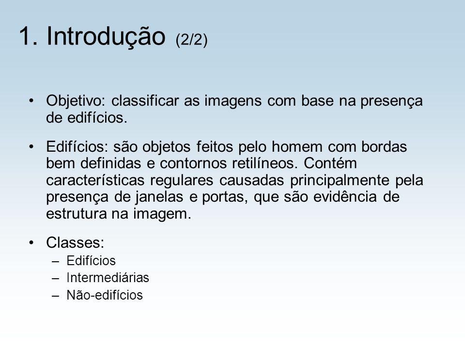 1. Introdução (2/2) Objetivo: classificar as imagens com base na presença de edifícios. Edifícios: são objetos feitos pelo homem com bordas bem defini