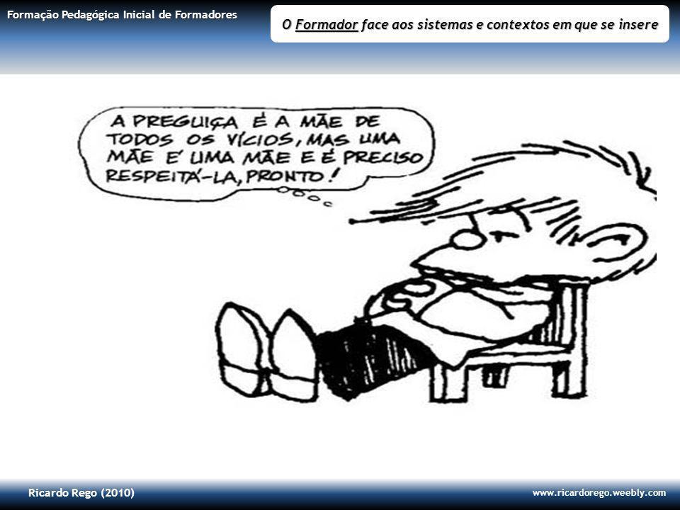 Ricardo Rego (2010) www.ricardorego.weebly.com Formação Pedagógica Inicial de Formadores O Formador face aos sistemas e contextos em que se insere 2 F.P.I.F - O Formador face aos Sistemas e Contextos da Formação